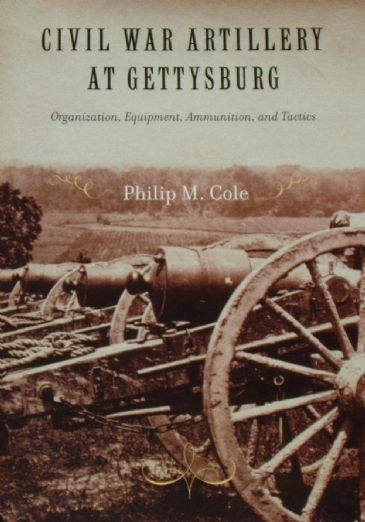 Civil War Artillery at Gettysburg, by Philip M. Cole